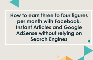 Thumbnail of How I earn $$$$/month with Facebook, Instant Articles and AdSense without relying on Search Engines.