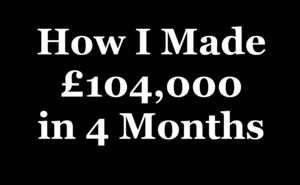 Thumbnail of How I Made £104k in 4 Months Using Simple 'Common-Sense' Marketing Techniques..