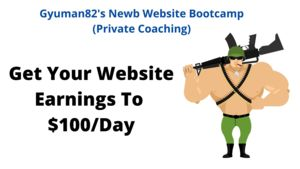 [Gyuman82's Newb Website Bootcamp] Get Your Website To The $100/Day Holy Grail Newb Milestone! Thumbnail